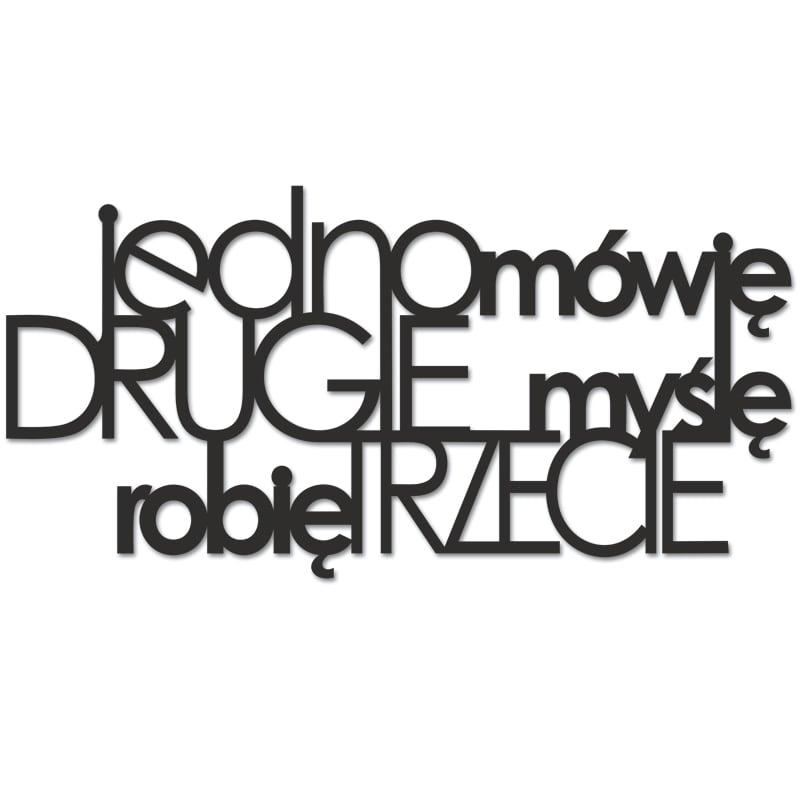 Napis na ścianę JEDNO MÓWIĘ DRUGIE MYŚLĘ ROBIĘ TRZECIE czarny