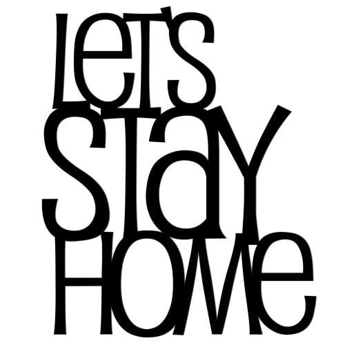 Napis na ścianę LETS STAY HOME czarny