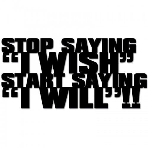 Napis na ścianę STOP SAYING I WISH START SAYING I WILL czarny