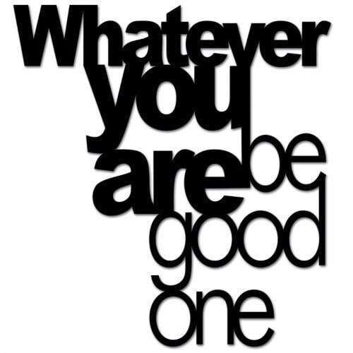 Napis na ścianę WHATEVER YOU ARE BE GOOD ONE czarny